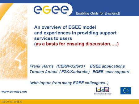 INFSO-RI-508833 Enabling Grids for E-sciencE www.eu-egee.org An overview of EGEE model and experiences in providing support services to users (as a basis.
