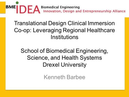 Translational Design Clinical Immersion Co-op: Leveraging Regional Healthcare Institutions School of Biomedical Engineering, Science, and Health Systems.