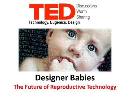eugenics designer babies Eugenics was not unique to the nazis it could — and did — happen everywhere  the baby would be born healthy  some worry that it could lead to the creation of designer babies whose.