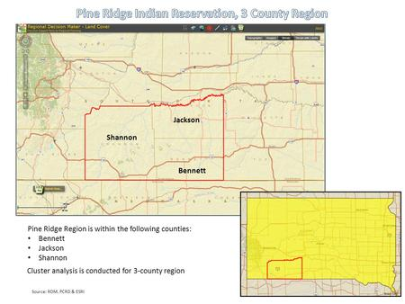 Source: RDM, PCRD & ESRI Pine Ridge Region is within the following counties: Bennett Jackson Shannon Jackson Bennett Shannon Cluster analysis is conducted.