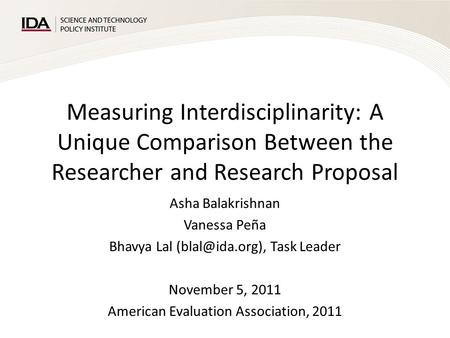 Measuring Interdisciplinarity: A Unique Comparison Between the Researcher and Research Proposal Asha Balakrishnan Vanessa Peña Bhavya Lal