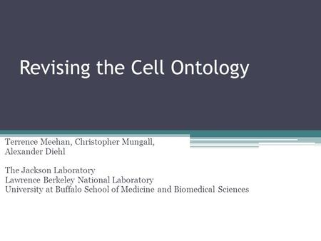 Revising the Cell Ontology Terrence Meehan, Christopher Mungall, Alexander Diehl The Jackson Laboratory Lawrence Berkeley National Laboratory University.