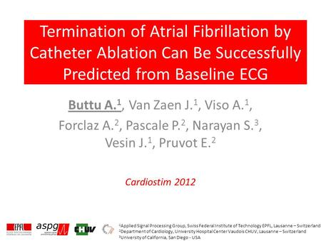 Cardiostim 2012 Termination of Atrial Fibrillation by Catheter Ablation Can Be Successfully Predicted from Baseline ECG Buttu A. 1, Van Zaen J. 1, Viso.