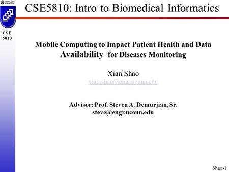 Shao-1 CSE 5810 CSE5810: Intro to Biomedical Informatics Mobile <strong>Computing</strong> to Impact Patient Health and Data Availability for Diseases Monitoring Xian Shao.