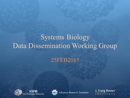 Systems Biology Data Dissemination Working Group 25FEB2015.