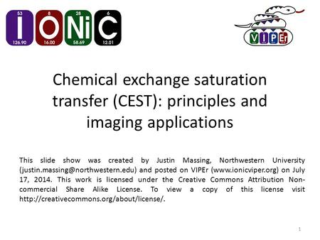 Chemical exchange saturation transfer (CEST): principles and imaging applications This slide show was created by Justin Massing, Northwestern University.