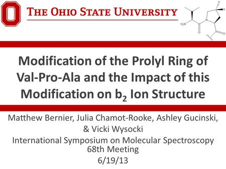 Modification of the Prolyl Ring of Val-Pro-Ala and the Impact of this Modification on b 2 Ion Structure Matthew Bernier, Julia Chamot-Rooke, Ashley Gucinski,