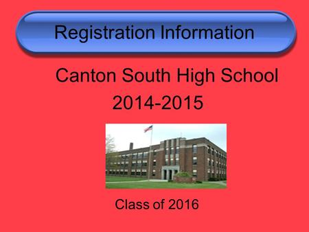 Registration Information Canton South High School 2014-2015 Class of 2016.