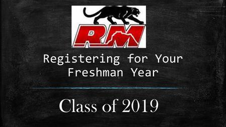 Registering for Your Freshman Year Class of 2019.