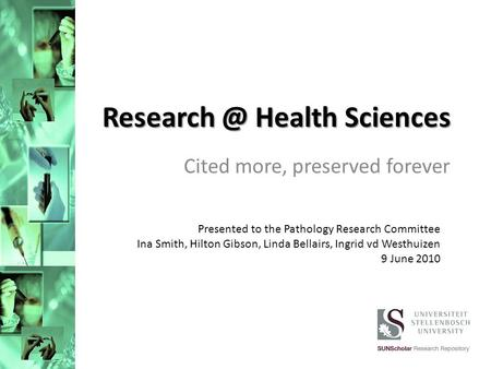 Health Sciences Cited more, preserved forever Presented to the Pathology Research Committee Ina Smith, Hilton Gibson, Linda Bellairs, Ingrid.