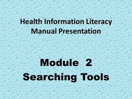 Health Information Literacy Manual Presentation Module 2 Searching Tools.
