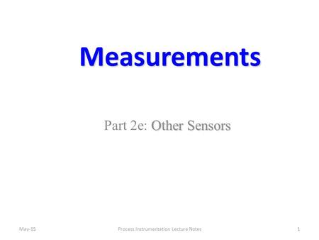 Measurements Other Sensors Part 2e: Other Sensors 1Process Instrumentation Lecture NotesMay-15.