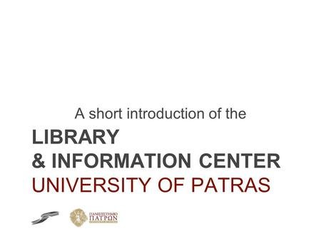A short introduction of the LIBRARY & INFORMATION CENTER UNIVERSITY OF PATRAS.