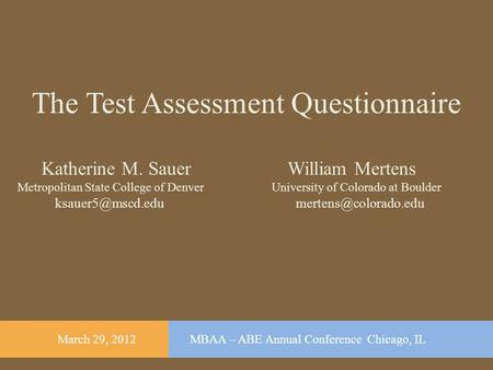 The Test Assessment Questionnaire Katherine M. Sauer William Mertens Metropolitan State College of Denver University of Colorado at Boulder