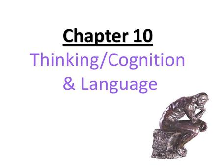 Chapter 10 Chapter 10 Thinking/Cognition & Language.