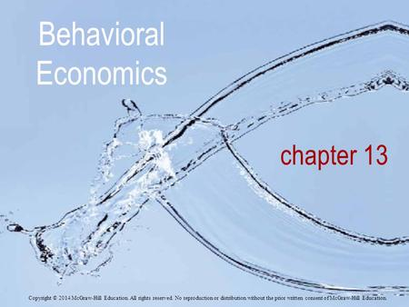 Behavioral Economics chapter 13 Copyright © 2014 McGraw-Hill Education. All rights reserved. No reproduction or distribution without the prior written.