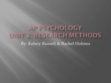 By: Kelsey Russell & Rachel Holmes.  Hindsight Bias  When you tell people that something is true, yet tell another group of people the opposite the.