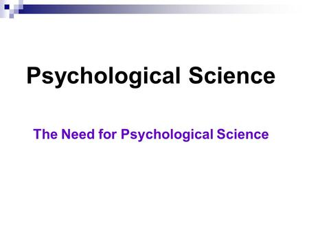 Psychological Science The Need for Psychological Science.