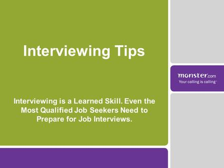 Interviewing is a Learned Skill. Even the Most Qualified Job Seekers Need to Prepare for Job Interviews. Interviewing Tips.