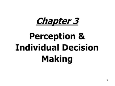 1 Chapter 3 Perception & Individual Decision Making.