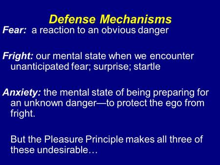 Defense Mechanisms Fear: a reaction to an obvious danger Fright: our mental state when we encounter unanticipated fear; surprise; startle Anxiety: the.