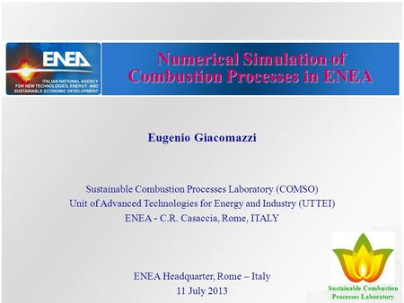 Numerical Simulation of Combustion Processes in ENEA Eugenio Giacomazzi Sustainable Combustion Processes Laboratory (COMSO) Unit of Advanced Technologies.