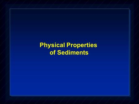 Physical Properties of Sediments. SOURCES OF SEDIMENT 1. Crust a. nearly all sediments are derived from continental crust b. small fraction is from.