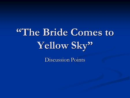 """The Bride Comes to Yellow Sky"" Discussion Points."