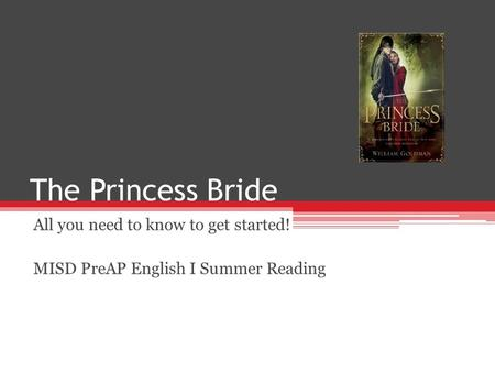 The Princess Bride All you need to know to get started! MISD PreAP English I Summer Reading.
