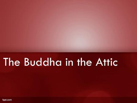 The Buddha in the Attic. https://www.youtube.com/watch?v=Z_9_WMc_WTI https://www.youtube.com/watch?v=loesprlsvng First, two videos about catfishing...