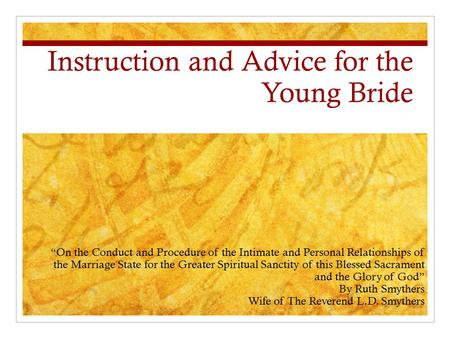 "Instruction and Advice for the Young Bride ""On the Conduct and Procedure of the Intimate and Personal Relationships of the Marriage State for the Greater."