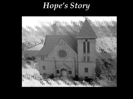 Hope's Story. The body Col. 1:18 One body 1 Cor. 12:18–24 Body of Christ Eph. 4:12 The Church Eph. 3:21 Church of the first-born Heb. 12:23 Church of.