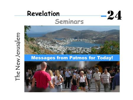 The New Jerusalem Messages from Patmos for Today! Revelation Seminars 24.