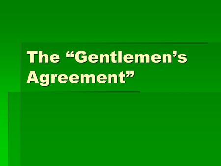 "The ""Gentlemen's Agreement"". Chinese immigration  Itinerant workers  The ""yellow peril""  Chinese Exclusion Act of 1882."