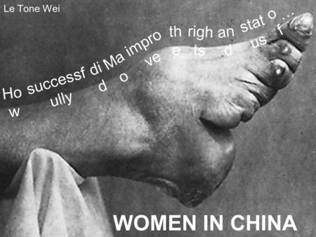 Le Tone Wei Ho w successf ully di d Ma o impro ve th e righ ts an d stat us ofof WOMEN IN CHINA …