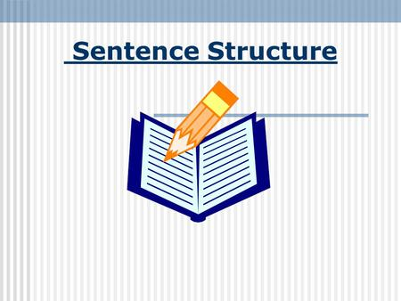 Sentence Structure Adding Variety to Sentence Structure To make your writing more interesting and give it a distinct VOICE, you should try to vary your.