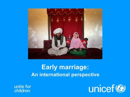 Early marriage: An international perspective. UNICEF Concepts -Arranged marriages -Bridal abduction -Forced marriages -Early marriage Notion of AGE and.