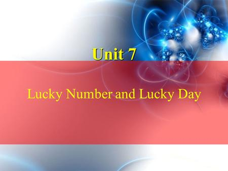 Unit 7 Lucky Number and Lucky Day. Main Points Ⅰ. Leading In Ⅰ. Leading In Ⅱ. Text A Ⅱ. Text A Ⅲ. Text B Ⅲ. Text B IV.Vocabulary Practice Vocabulary PracticeVocabulary.