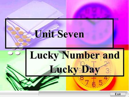 Exit Unit Seven Lucky Number and Lucky Day Next Back Leading in and exploring Introduction to the Topic Introduction to the Topic Do you feel lucky?