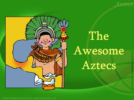 The Awesome Aztecs. Introduction The Aztec tribe lived in ancient Mexico for about 400 years. For the first 200 years, the Aztecs were constantly on the.