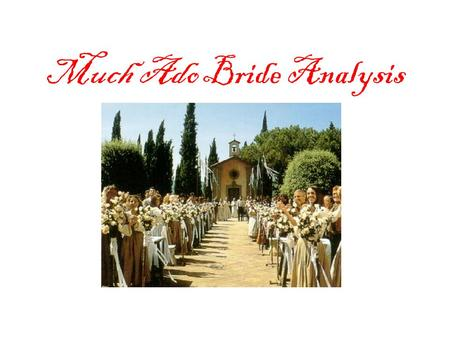 "Much Ado Bride Analysis. Bride #1 Name ""World"" description—background/interests… Actions—what would she be likely to DO? Goals."