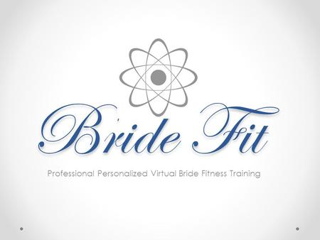 Bride Fit Professional Personalized Virtual Bride Fitness Training.