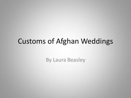 Customs of Afghan Weddings By Laura Beasley. How to Choose Your Mate You do not get the option to date You do not meet your husband/wife until the day.