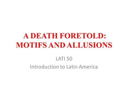 A DEATH FORETOLD: MOTIFS AND ALLUSIONS