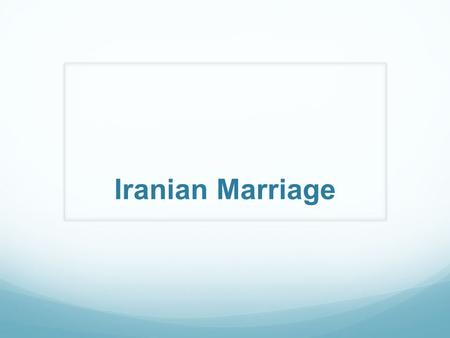 Iranian Marriage. Target students HLs of Persian 1.5 & 2 nd generation (Iranian or Afghans) Intermediate-high at college level.