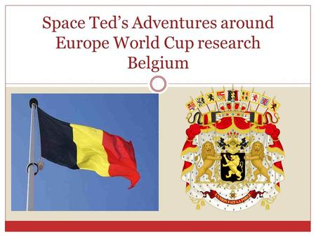 Space Ted's Adventures around Europe World Cup research Belgium.