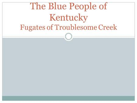 The Blue People of Kentucky Fugates of Troublesome Creek.