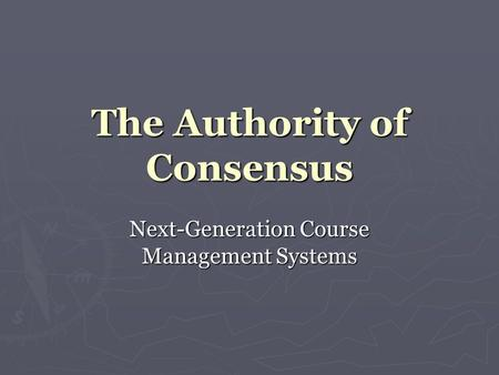 The Authority of Consensus Next-Generation Course Management Systems.