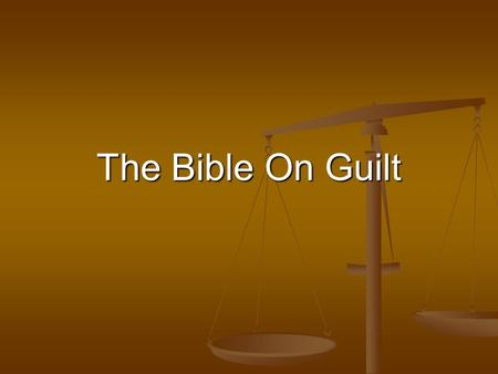 The Bible On Guilt. The Bible on Guilt Adam & Eve. Genesis 2-3 Did the Lord avoid the subject, seek to calm their fears or cover their shame? Did he face.
