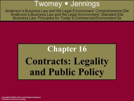 Copyright © 2008 by West Legal Studies in Business A Division of Thomson Learning Chapter 16 Contracts: Legality and Public Policy Twomey Jennings Anderson's.